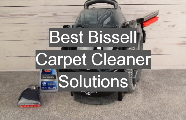 5 Best Bissell Carpet Cleaner Solutions