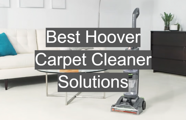 5 Best Hoover Carpet Cleaner Solutions